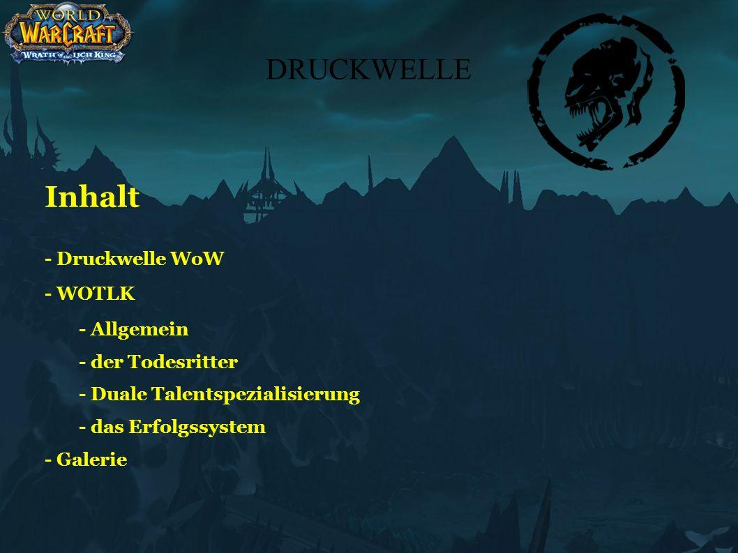 DRUCKWELLE Inhalt - Druckwelle WoW - WOTLK - Allgemein - der Todesritter - Duale Talentspezialisierung - das Erfolgssystem - Galerie
