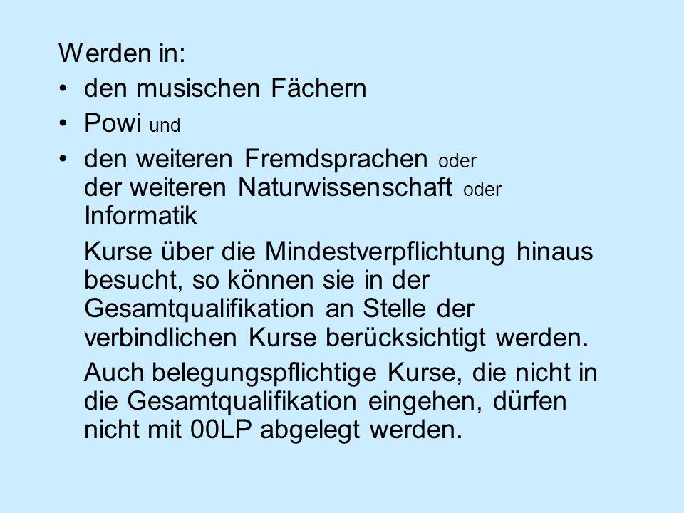 Werden in: den musischen Fächern Powi und den weiteren Fremdsprachen oder der weiteren Naturwissenschaft oder Informatik Kurse über die Mindestverpfli