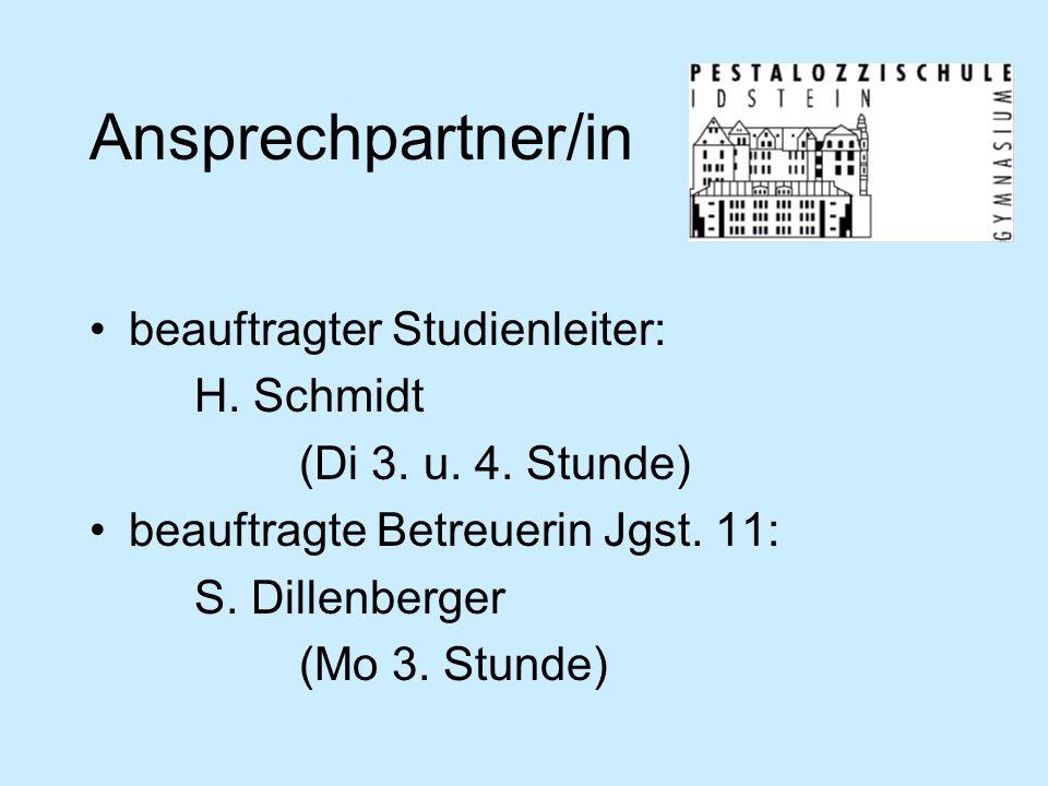 Ansprechpartner/in beauftragter Studienleiter: H. Schmidt (Di 3. u. 4. Stunde) beauftragte Betreuerin Jgst. 11: S. Dillenberger (Mo 3. Stunde)
