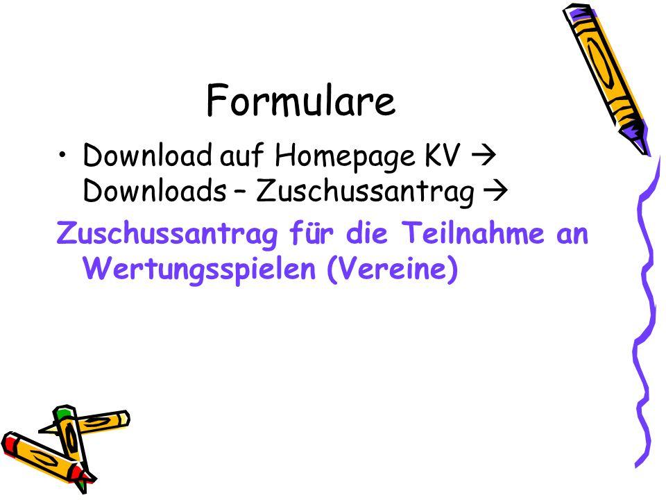 Formulare Download auf Homepage KV  Downloads – Zuschussantrag  Zuschussantrag für die Teilnahme an Wertungsspielen (Vereine)