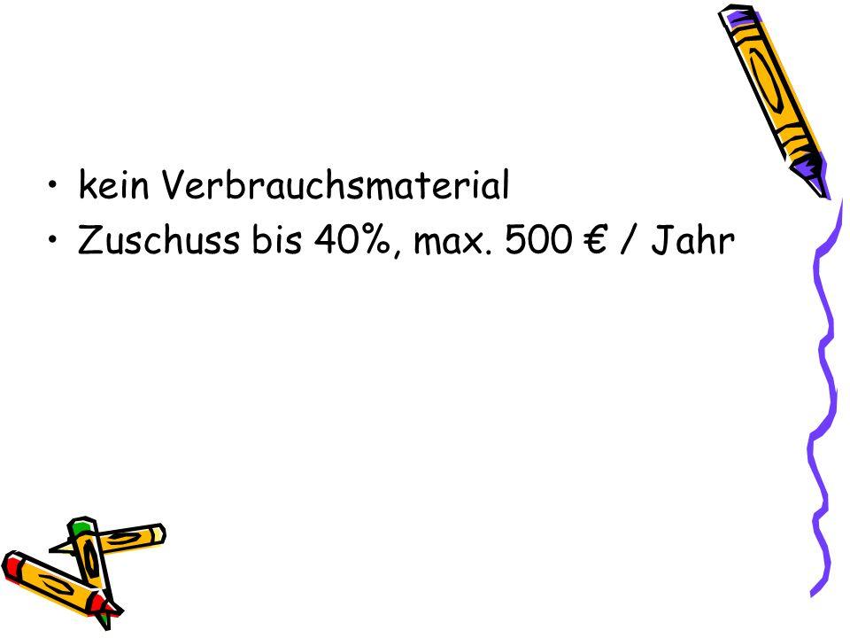 kein Verbrauchsmaterial Zuschuss bis 40%, max. 500 € / Jahr