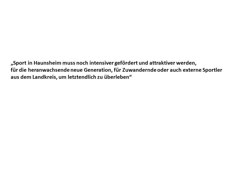 """""""Sport in Haunsheim muss noch intensiver gefördert und attraktiver werden, für die heranwachsende neue Generation, für Zuwandernde oder auch externe Sportler aus dem Landkreis, um letztendlich zu überleben"""