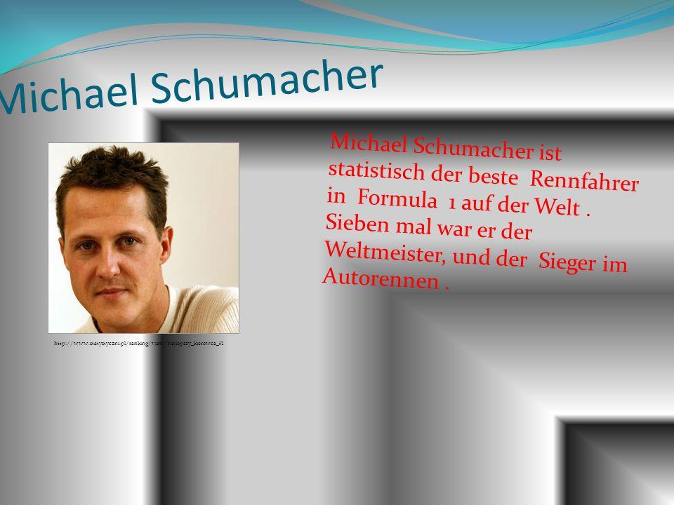 Michael Schumacher Michael Schumacher ist statistisch der beste Rennfahrer in Formula 1 auf der Welt. Sieben mal war er der Weltmeister, und der Siege