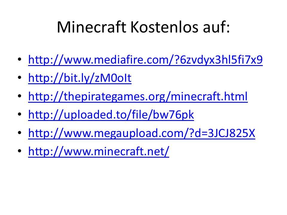 Minecraft Kostenlos auf: http://www.mediafire.com/ 6zvdyx3hl5fi7x9 http://bit.ly/zM0oIt http://thepirategames.org/minecraft.html http://uploaded.to/file/bw76pk http://www.megaupload.com/ d=3JCJ825X http://www.minecraft.net/