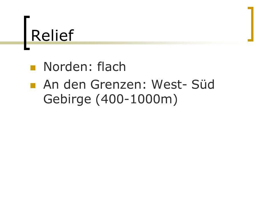 Relief Norden: flach An den Grenzen: West- Süd Gebirge (400-1000m)
