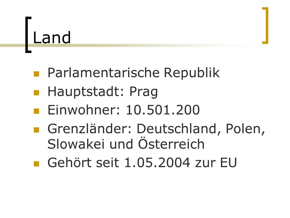 Land Parlamentarische Republik Hauptstadt: Prag Einwohner: 10.501.200 Grenzländer: Deutschland, Polen, Slowakei und Österreich Gehört seit 1.05.2004 zur EU
