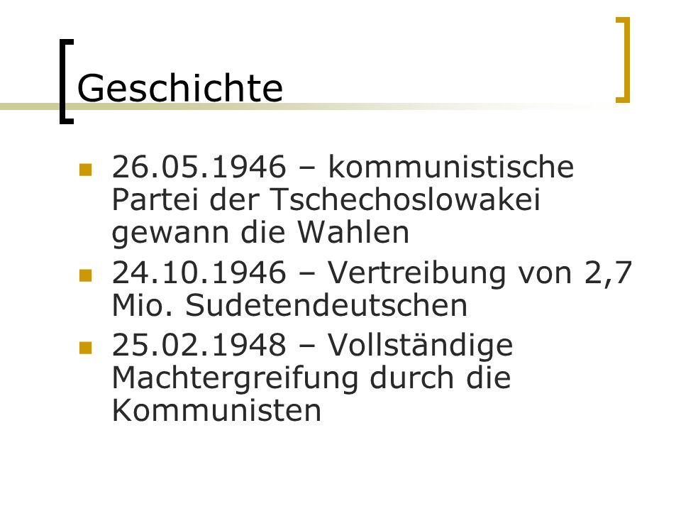 Geschichte 26.05.1946 – kommunistische Partei der Tschechoslowakei gewann die Wahlen 24.10.1946 – Vertreibung von 2,7 Mio.