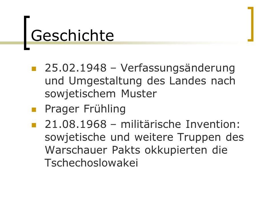 Geschichte 25.02.1948 – Verfassungsänderung und Umgestaltung des Landes nach sowjetischem Muster Prager Frühling 21.08.1968 – militärische Invention: sowjetische und weitere Truppen des Warschauer Pakts okkupierten die Tschechoslowakei