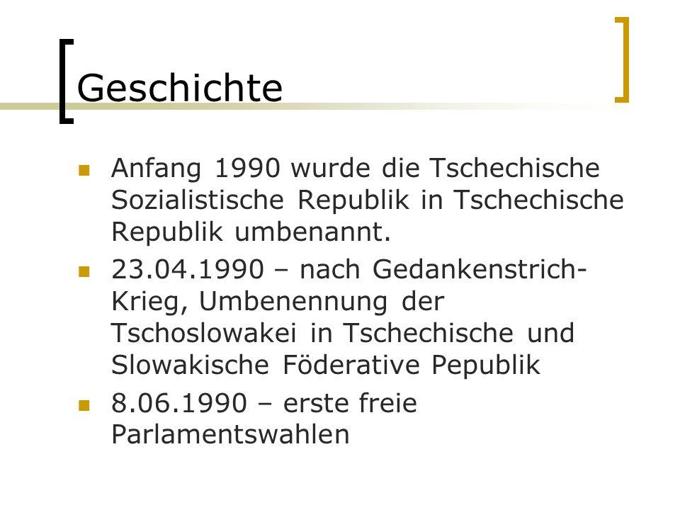 Geschichte Anfang 1990 wurde die Tschechische Sozialistische Republik in Tschechische Republik umbenannt.