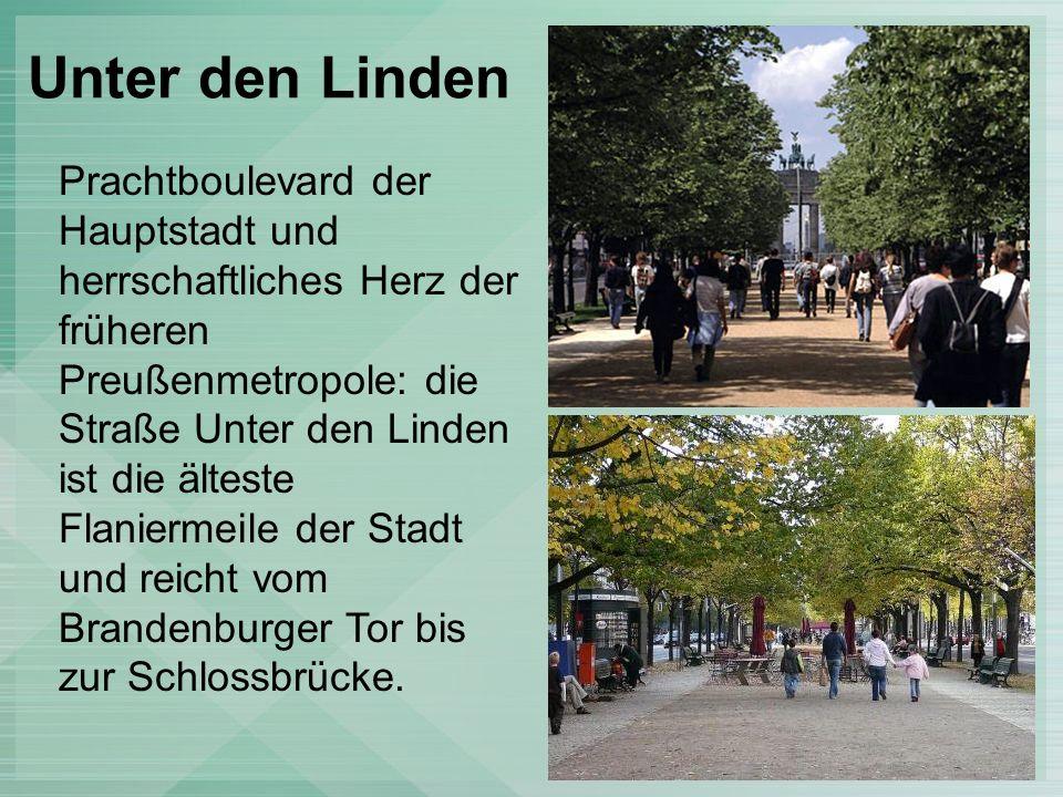 Unter den Linden Prachtboulevard der Hauptstadt und herrschaftliches Herz der früheren Preußenmetropole: die Straße Unter den Linden ist die älteste Flaniermeile der Stadt und reicht vom Brandenburger Tor bis zur Schlossbrücke.