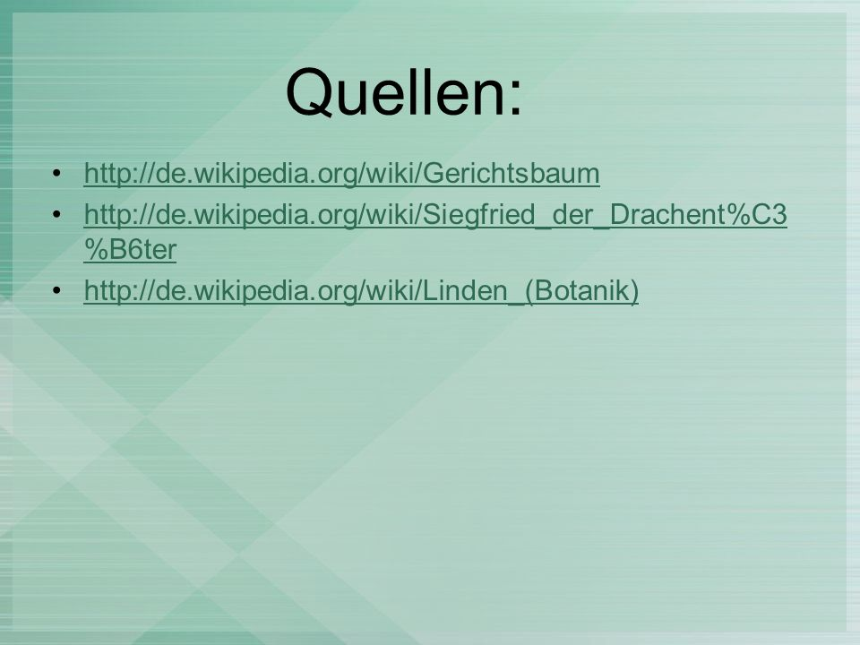 Quellen: http://de.wikipedia.org/wiki/Gerichtsbaum http://de.wikipedia.org/wiki/Siegfried_der_Drachent%C3 %B6terhttp://de.wikipedia.org/wiki/Siegfried_der_Drachent%C3 %B6ter http://de.wikipedia.org/wiki/Linden_(Botanik)