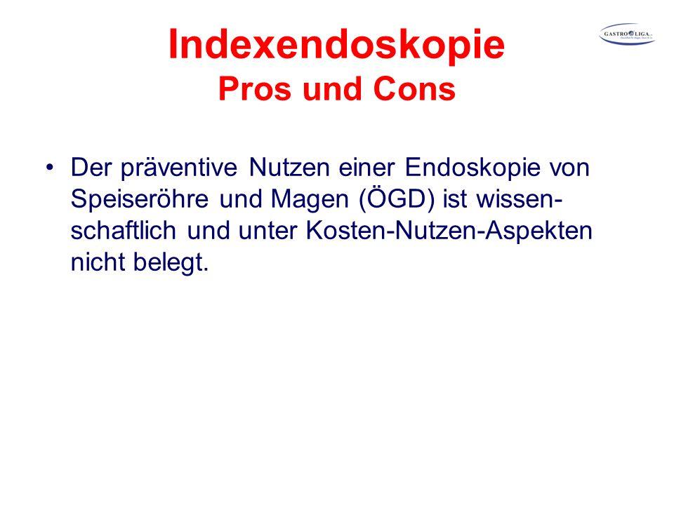Indexendoskopie Pros und Cons Der präventive Nutzen einer Endoskopie von Speiseröhre und Magen (ÖGD) ist wissen- schaftlich und unter Kosten-Nutzen-Aspekten nicht belegt.