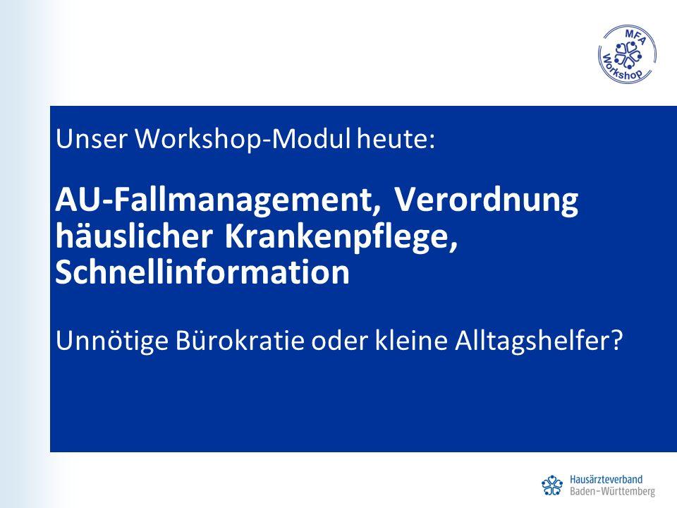 Unser Workshop-Modul heute: AU-Fallmanagement, Verordnung häuslicher Krankenpflege, Schnellinformation Unnötige Bürokratie oder kleine Alltagshelfer
