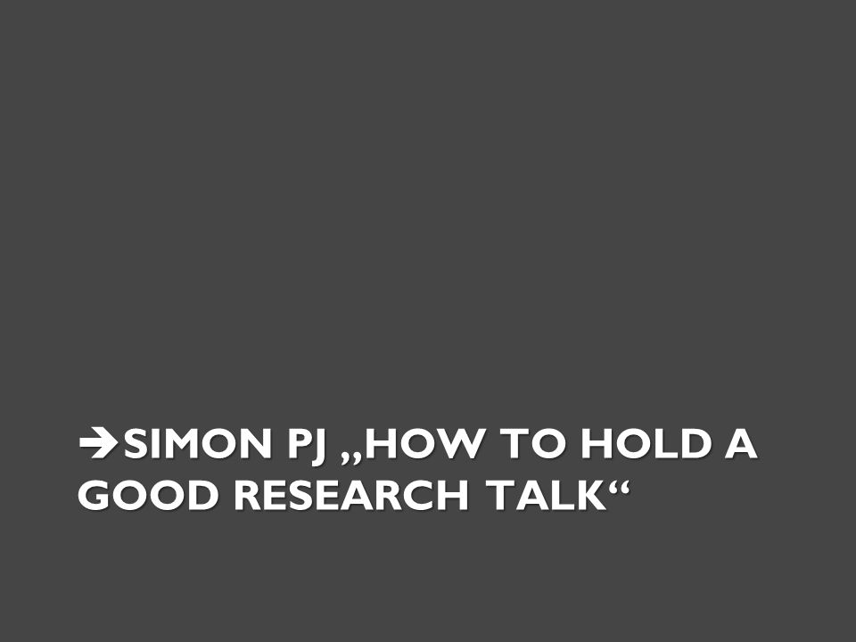 " SIMON PJ ""HOW TO HOLD A GOOD RESEARCH TALK"