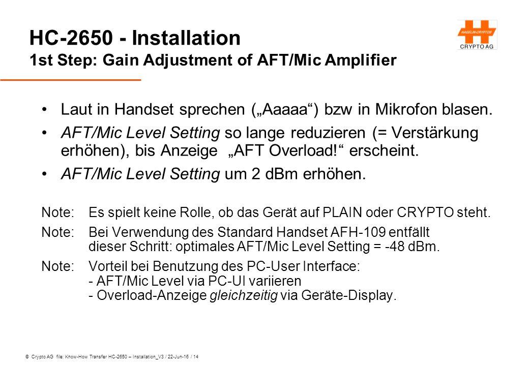 "© Crypto AG file: Know-How Transfer HC-2650 – Installation_V3 / 22-Jun-16 / 14 HC-2650 - Installation 1st Step: Gain Adjustment of AFT/Mic Amplifier Laut in Handset sprechen (""Aaaaa ) bzw in Mikrofon blasen."