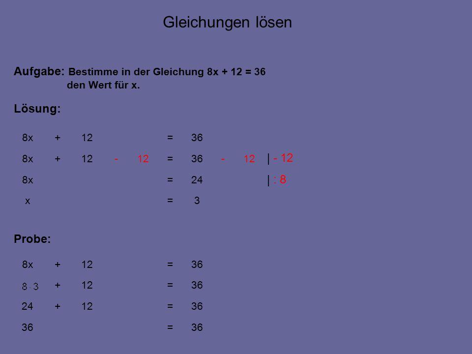 3=x 36=12+8x Aufgabe: Bestimme in der Gleichung 8x + 12 = 36 den Wert für x.