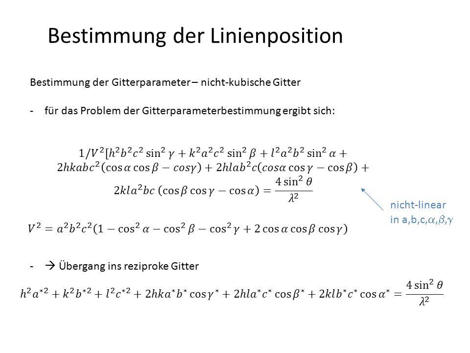 Bestimmung der Linienposition Bestimmung der Gitterparameter – nicht-kubische Gitter -für das Problem der Gitterparameterbestimmung ergibt sich: -  Ü