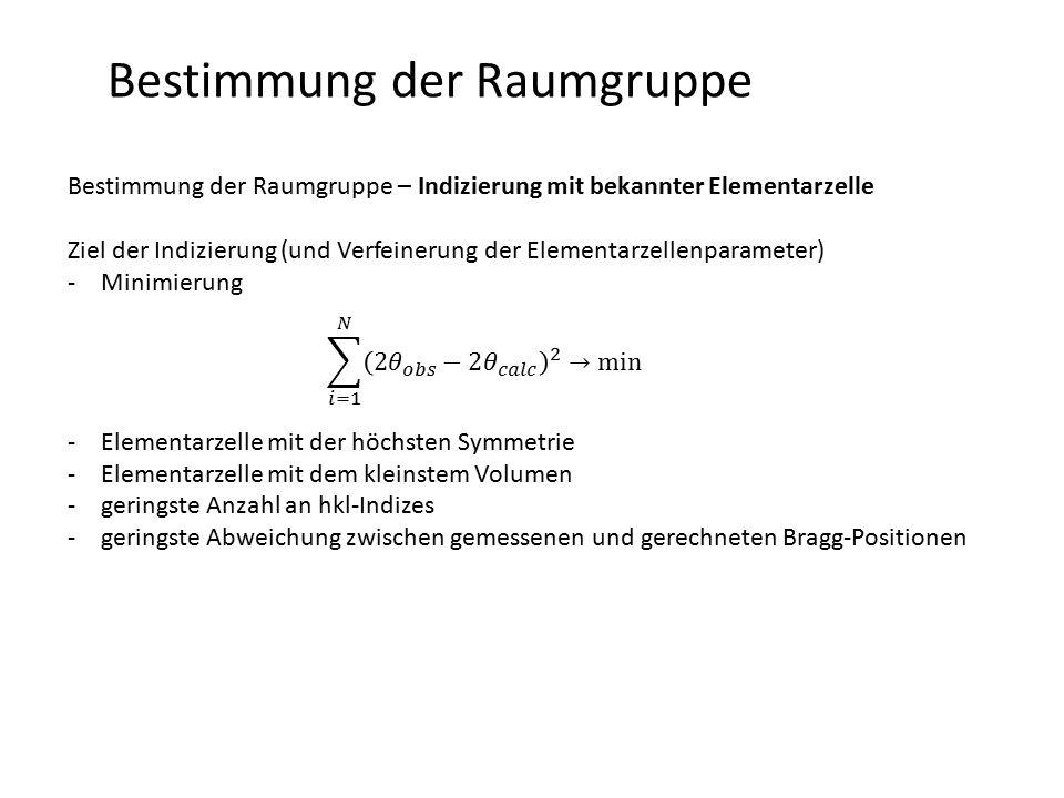 Bestimmung der Raumgruppe Bestimmung der Raumgruppe – Indizierung mit bekannter Elementarzelle Ziel der Indizierung (und Verfeinerung der Elementarzel