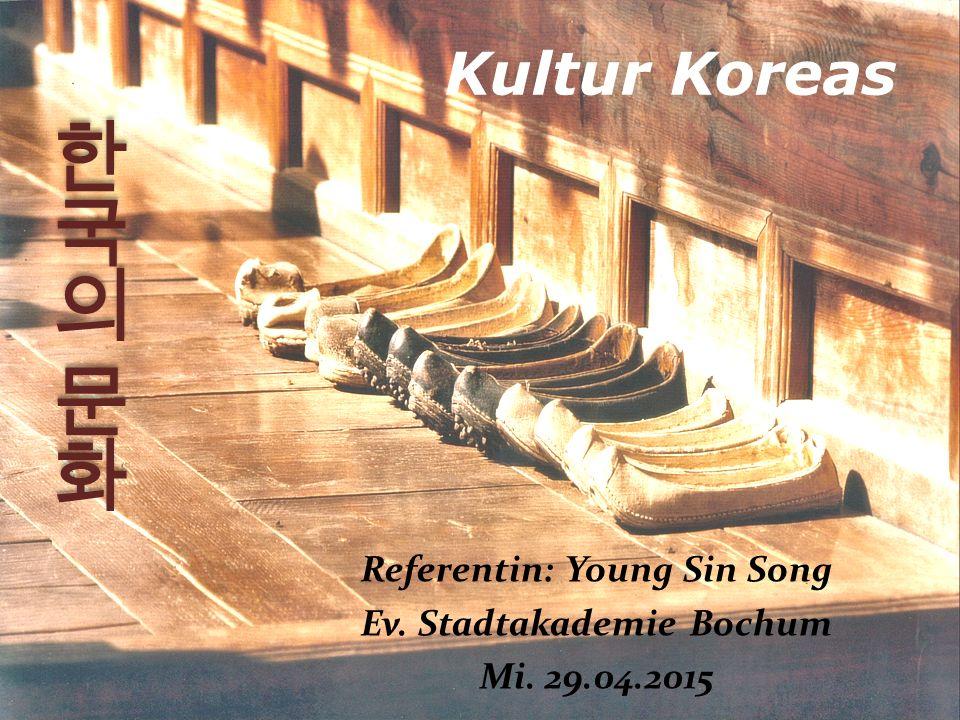 Kultur Koreas Referentin: Young Sin Song Ev. Stadtakademie Bochum Mi. 29.04.2015