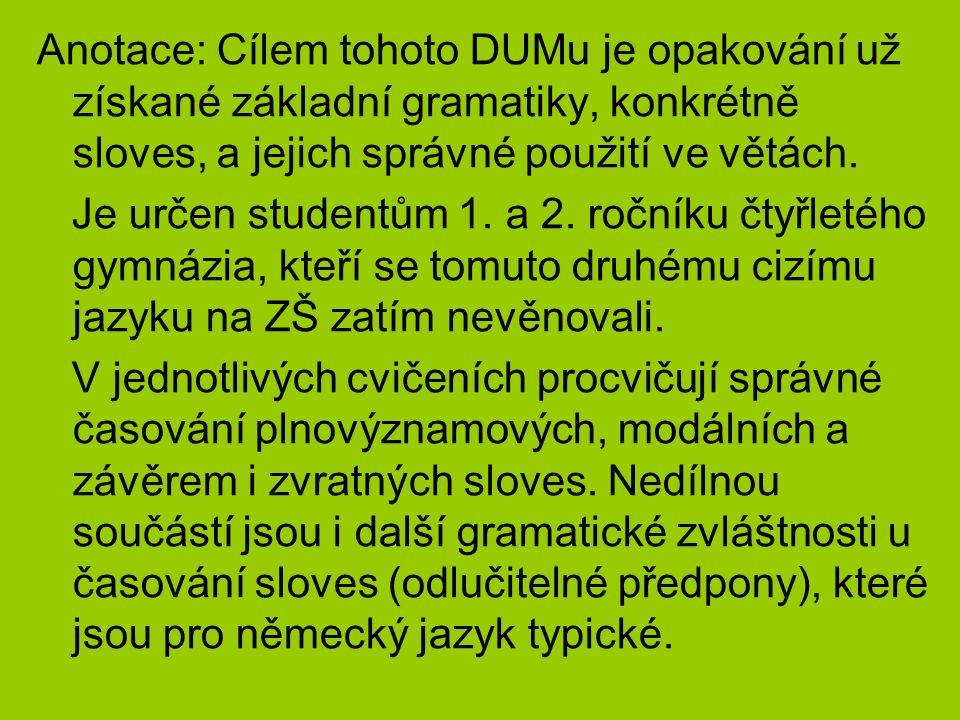 Anotace: Cílem tohoto DUMu je opakování už získané základní gramatiky, konkrétně sloves, a jejich správné použití ve větách.