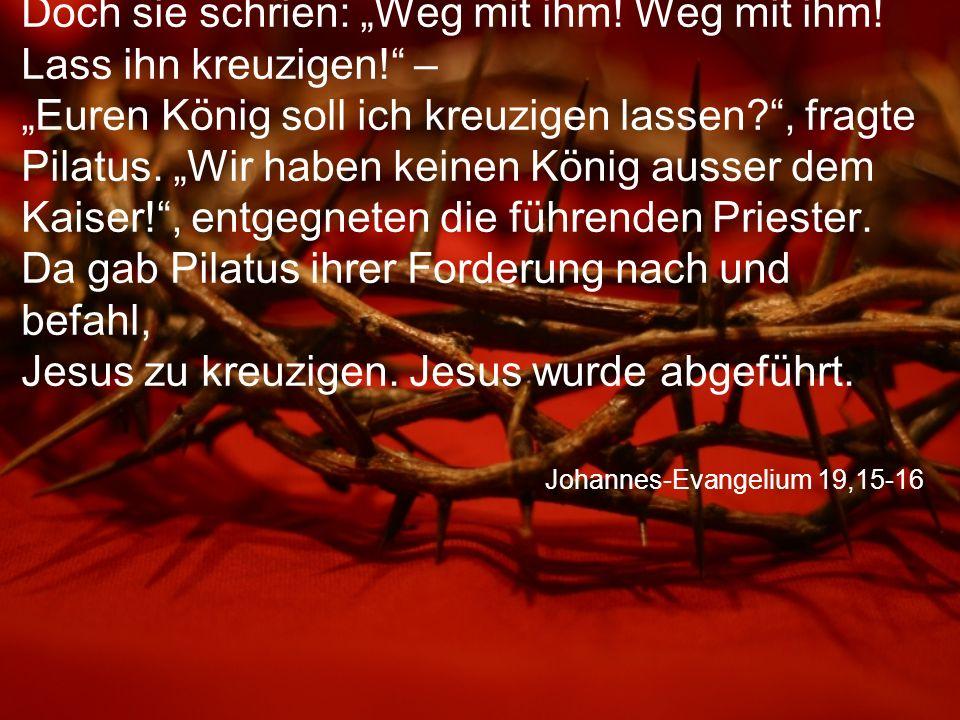 """Johannes-Evangelium 19,15-16 Doch sie schrien: """"Weg mit ihm."""