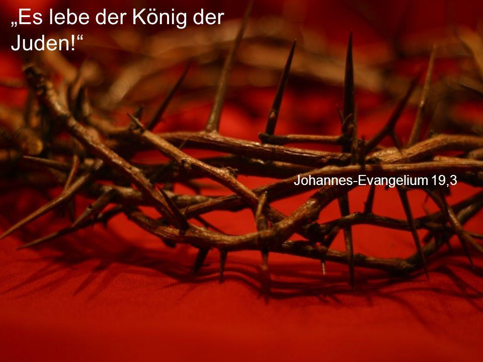 """Johannes-Evangelium 19,3 """"Es lebe der König der Juden!"""