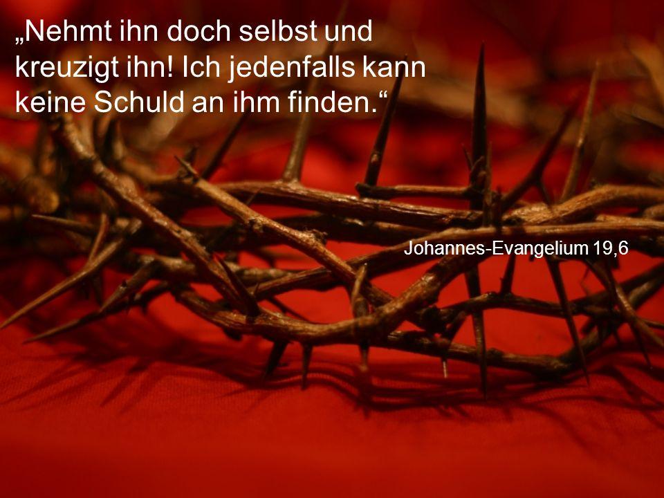 """Johannes-Evangelium 19,6 """"Nehmt ihn doch selbst und kreuzigt ihn."""