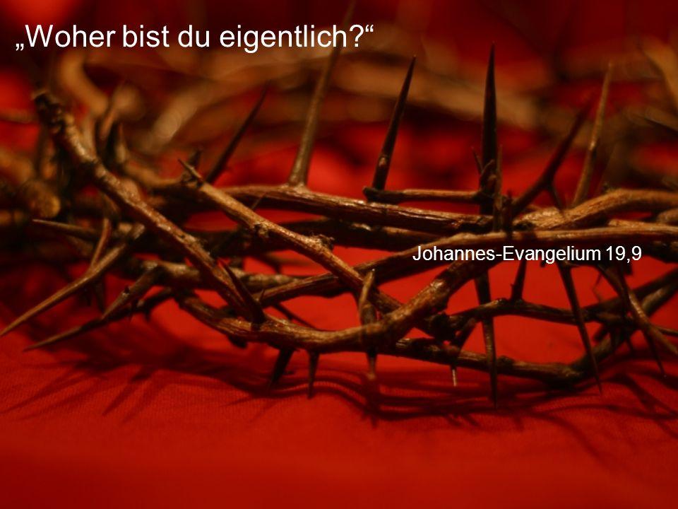 """Johannes-Evangelium 19,9 """"Woher bist du eigentlich"""