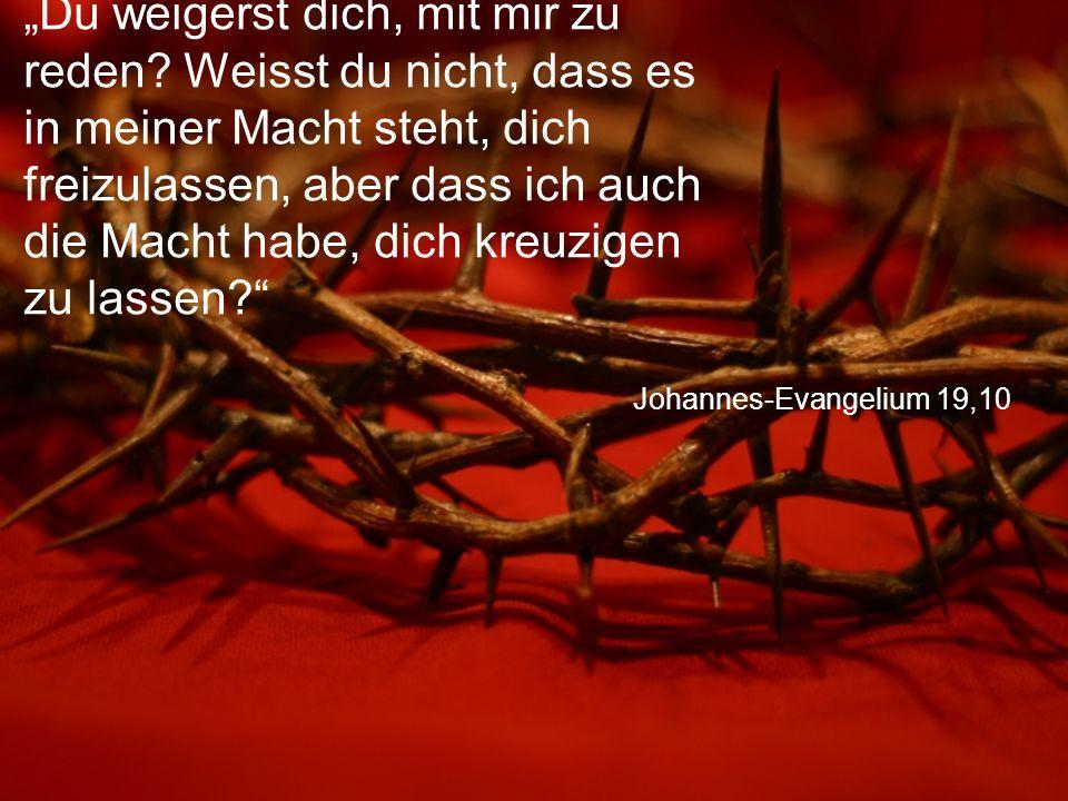 """Johannes-Evangelium 19,10 """"Du weigerst dich, mit mir zu reden."""