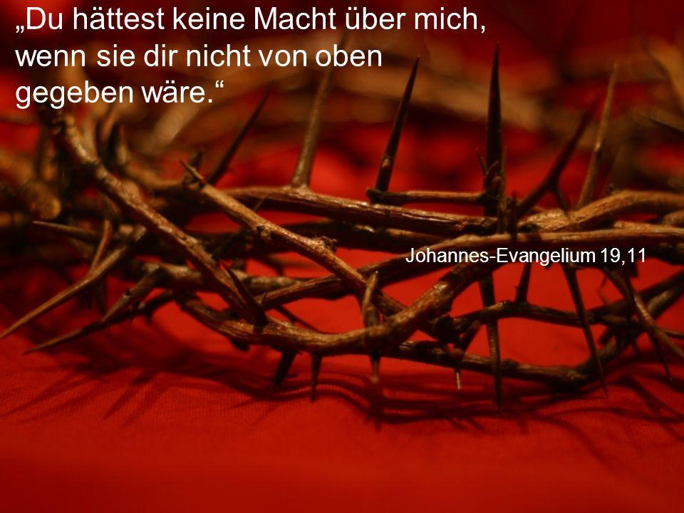 """Johannes-Evangelium 19,11 """"Du hättest keine Macht über mich, wenn sie dir nicht von oben gegeben wäre."""