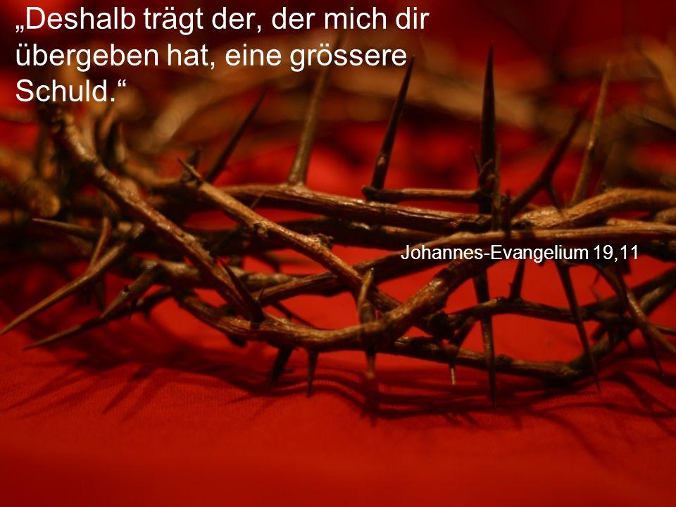 """Johannes-Evangelium 19,11 """"Deshalb trägt der, der mich dir übergeben hat, eine grössere Schuld."""