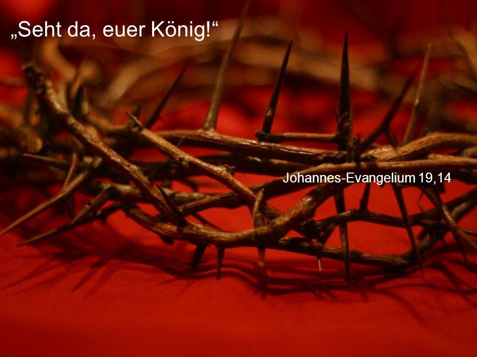 "Johannes-Evangelium 19,14 ""Seht da, euer König!"