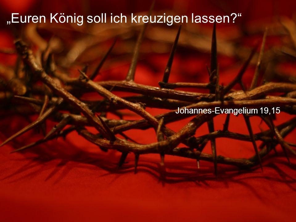 """Johannes-Evangelium 19,15 """"Euren König soll ich kreuzigen lassen"""