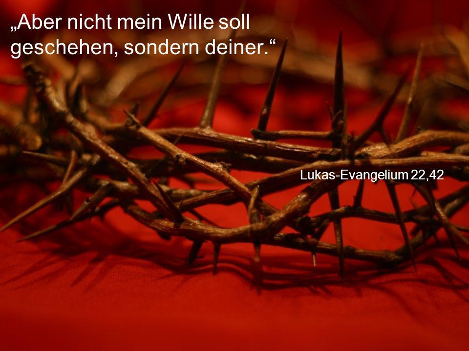 """Lukas-Evangelium 22,42 """"Aber nicht mein Wille soll geschehen, sondern deiner."""
