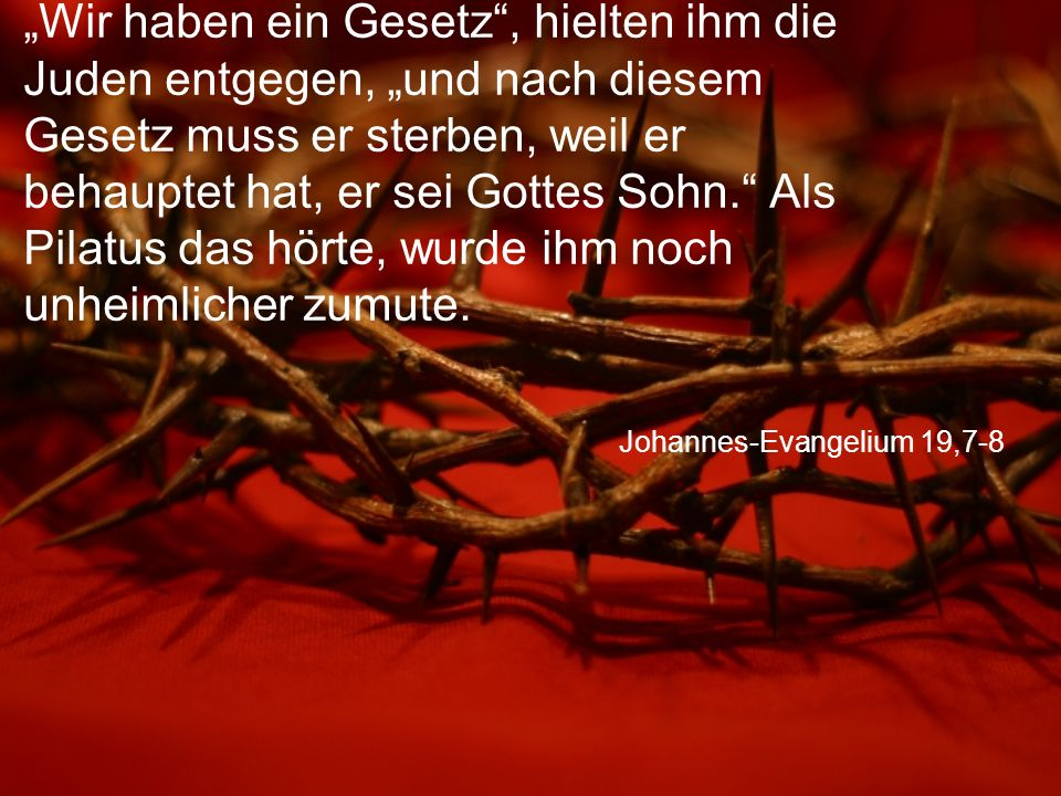 """Johannes-Evangelium 19,9-10 Er ging ins Prätorium zurück und fragte Jesus: """"Woher bist du eigentlich? Aber Jesus gab ihm keine Antwort."""