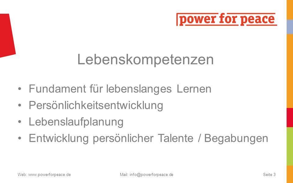 Lebenskompetenzen Fundament für lebenslanges Lernen Persönlichkeitsentwicklung Lebenslaufplanung Entwicklung persönlicher Talente / Begabungen Web: www.powerforpeace.deMail: info@powerforpeace.deSeite 3