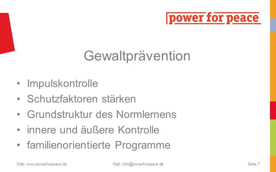 Gewaltprävention Impulskontrolle Schutzfaktoren stärken Grundstruktur des Normlernens innere und äußere Kontrolle familienorientierte Programme Web: www.powerforpeace.deMail: info@powerforpeace.deSeite 7