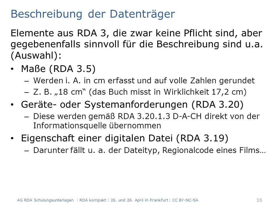 Beschreibung der Datenträger Elemente aus RDA 3, die zwar keine Pflicht sind, aber gegebenenfalls sinnvoll für die Beschreibung sind u.a.
