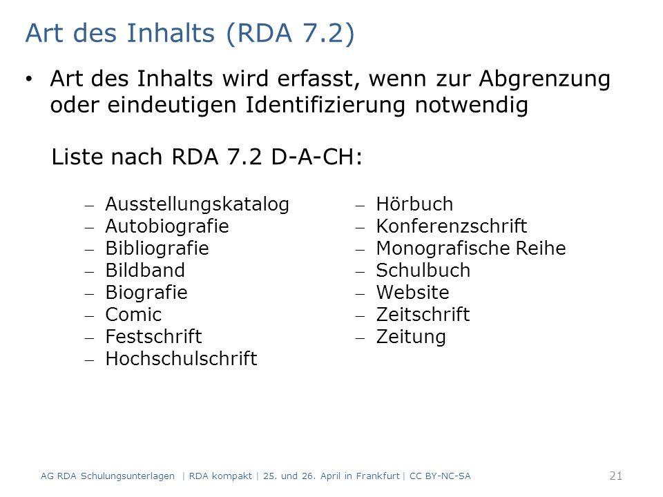 Art des Inhalts (RDA 7.2) Art des Inhalts wird erfasst, wenn zur Abgrenzung oder eindeutigen Identifizierung notwendig Liste nach RDA 7.2 D-A-CH: AG RDA Schulungsunterlagen | RDA kompakt | 25.