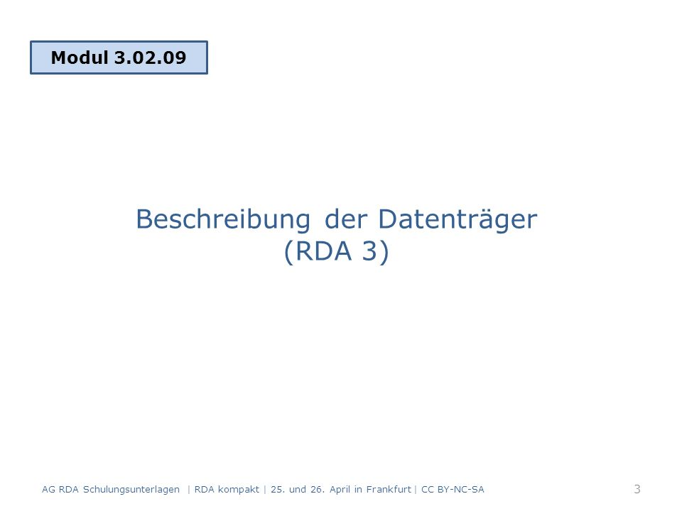 Beschreibung der Datenträger RDA 3 enthält: Physische Eigenschaften des Datenträgers Formatierung und Kodierung der Informationen, die auf dem Datenträger gespeichert sind Standardelemente in RDA Kapitel 3: – Medientyp (RDA 3.2) – Datenträgertyp (RDA 3.3) – Umfang (RDA 3.4) (unter bestimmten Bedingungen)  Medientyp und Datenträgertyp wurden in Modul 2, IMD-Elemente behandelt 4 AG RDA Schulungsunterlagen | RDA kompakt | 25.
