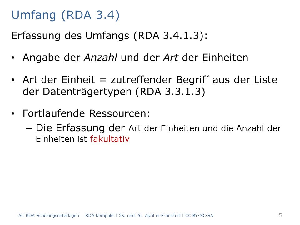 Umfang (RDA 3.4) 5 Erfassung des Umfangs (RDA 3.4.1.3): Angabe der Anzahl und der Art der Einheiten Art der Einheit = zutreffender Begriff aus der Liste der Datenträgertypen (RDA 3.3.1.3) Fortlaufende Ressourcen: – Die Erfassung der Art der Einheiten und die Anzahl der Einheiten ist fakultativ AG RDA Schulungsunterlagen | RDA kompakt | 25.