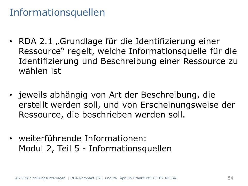 """Informationsquellen RDA 2.1 """"Grundlage für die Identifizierung einer Ressource regelt, welche Informationsquelle für die Identifizierung und Beschreibung einer Ressource zu wählen ist jeweils abhängig von Art der Beschreibung, die erstellt werden soll, und von Erscheinungsweise der Ressource, die beschrieben werden soll."""