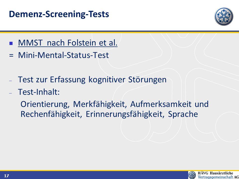 17 MMST nach Folstein et al. = Mini-Mental-Status-Test  Test zur Erfassung kognitiver Störungen  Test-Inhalt: Orientierung, Merkfähigkeit, Aufmerksa