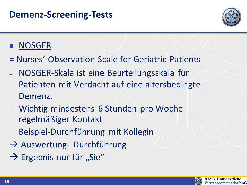 18 NOSGER = Nurses' Observation Scale for Geriatric Patients  NOSGER-Skala ist eine Beurteilungsskala für Patienten mit Verdacht auf eine altersbedin