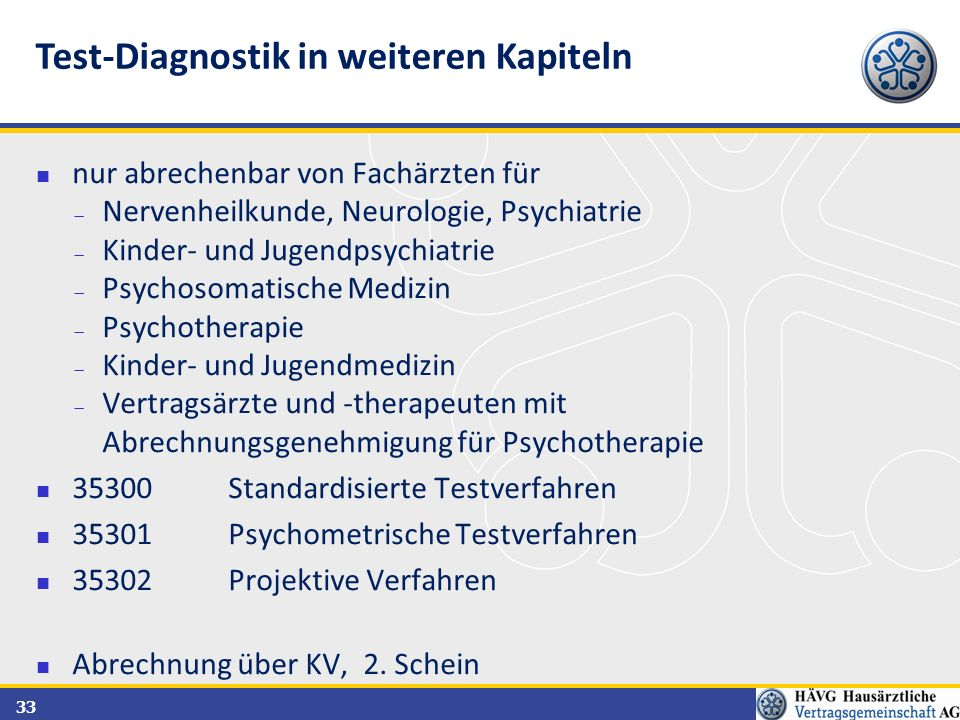 33 nur abrechenbar von Fachärzten für  Nervenheilkunde, Neurologie, Psychiatrie  Kinder- und Jugendpsychiatrie  Psychosomatische Medizin  Psychoth