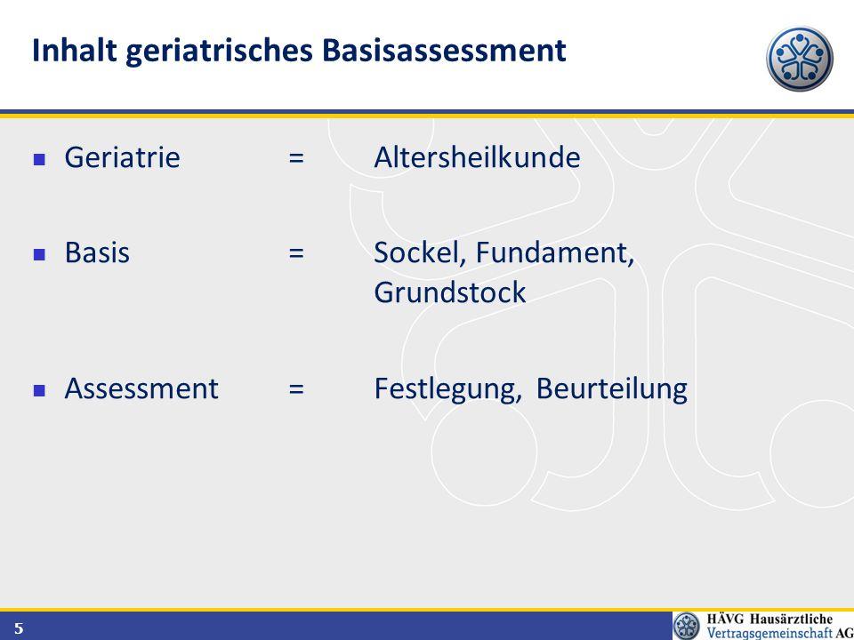 5 Geriatrie = Altersheilkunde Basis = Sockel, Fundament, Grundstock Assessment= Festlegung, Beurteilung Inhalt geriatrisches Basisassessment