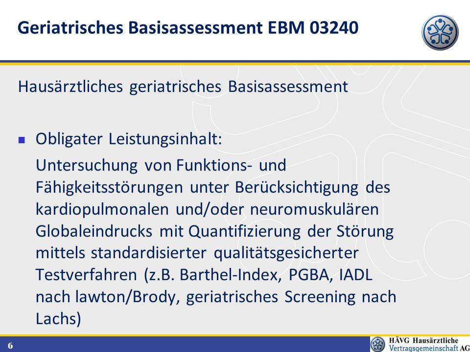 6 Hausärztliches geriatrisches Basisassessment Obligater Leistungsinhalt: Untersuchung von Funktions- und Fähigkeitsstörungen unter Berücksichtigung d