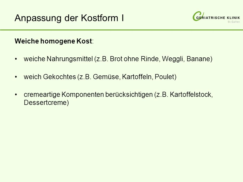 Anpassung der Kostform I Weiche homogene Kost: weiche Nahrungsmittel (z.B.