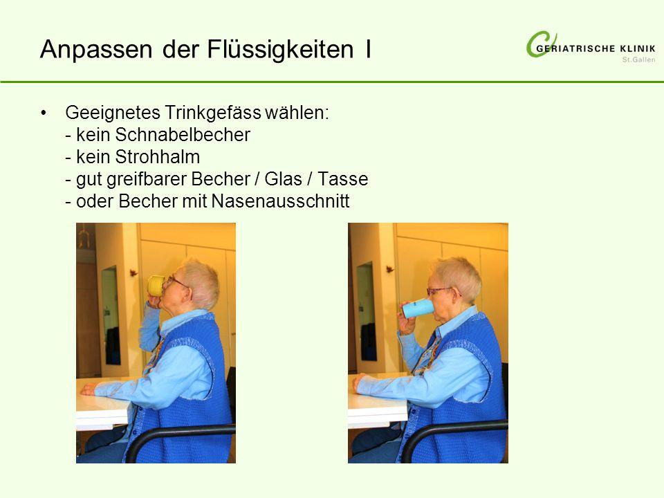 Anpassen der Flüssigkeiten I Geeignetes Trinkgefäss wählen: - kein Schnabelbecher - kein Strohhalm - gut greifbarer Becher / Glas / Tasse - oder Becher mit Nasenausschnitt