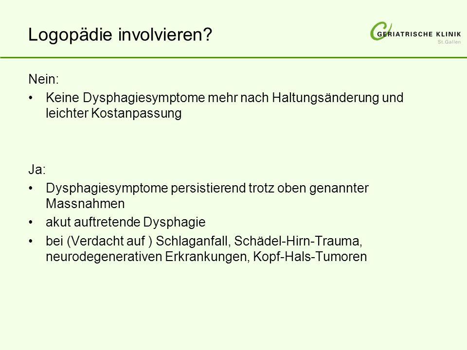 Logopädie involvieren? Nein: Keine Dysphagiesymptome mehr nach Haltungsänderung und leichter Kostanpassung Ja: Dysphagiesymptome persistierend trotz o